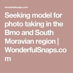Seeking model for photo taking in the Brno and South Moravian region | WonderfulSnaps.com