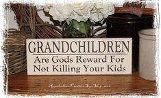 Grandchildren Are Gods Reward For Not Killing Your Kids-WOOD SIGN- Home Decor Grandparent Gift Baby Pregnancy Announcement. $14.00, via Etsy.
