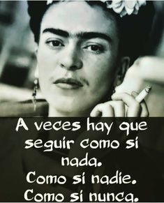 La imagen puede contener: 1 persona, texto y primer plano Frieda Kahlo Quotes, Frida Quotes, True Quotes, Best Quotes, Quotes En Espanol, Short Inspirational Quotes, Motivational Phrases, Spanish Quotes, Woman Quotes