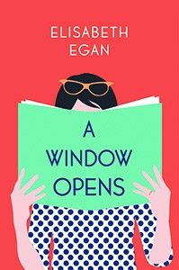 A Window Opens by Elisabeth Egan