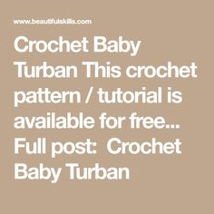 Crochet Baby Turban This crochet pattern / tutorial is available for free... Full post:  Crochet Baby Turban