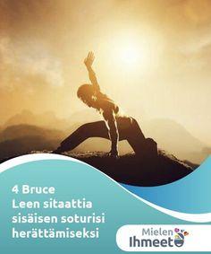 4 Bruce Leen sitaattia sisäisen soturisi herättämiseksi   Tässä artikkelissa esitellään 4 Bruce Leen sitaattia. Monet hänen sitaateistaan ovat innoittaneet miljoonia ihmisiä ympäri maailmaa.