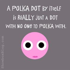 ~think I`ll go find some other dots~ Make Me Happy, Make Me Smile, Dancing Day, Connect The Dots, I Love To Laugh, Quote Of The Day, Quotes To Live By, Laughter, Haha