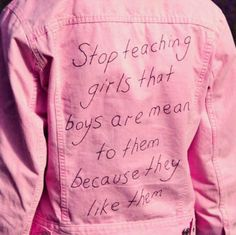 """Stop teaching girls that boys are mean to them because they like them"" and stop letting boys be mean to girls. treat women and girls with respect as you would with any other people. women are people... feminism, sexism, misogyny, women's empowerment."
