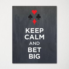 Keep Calm and Bet Big - 8x10 Fine Art Print - Choice of Color - Purchase 3 and Receive 1 FREE