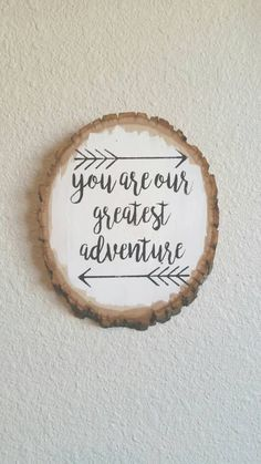 """You are our greatest adventure"" wood slice"