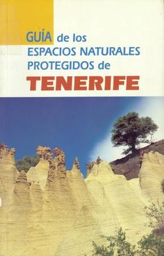 Guía de los espacios naturales protegidos de Tenerife / Efraín Hernández Yanes...[et al.] Canarias : Viceconsejería de Medio Ambiente, D.L. 1998