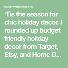 'Tis the season for chic holiday decor. I rounded up budget friendly holiday decor from Target, Etsy, and Home Depot that will rival more expensive versions from West Elm, CB2, and more.