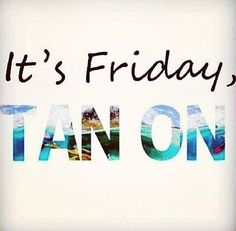 Funday Friday! Don't forget to get your spray tan for your weekend events.