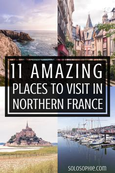 Amazing places to visit in the North of France. Wanderlust and Inspiration for your French adventures in Europe. Mont Saint Michel, Saint Malo, Rouen, etc.