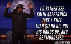 QUOTE OF THE DAY Marshawn Lynch, Taking A Knee, Colin Kaepernick, Tv Station, His Hands, Reality Tv, Stand Up, Wake Up, Quote Of The Day