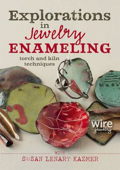Explorations in Jewelry Enameling: Torch and Kiln Techniques with Susan Lenart Kazmer