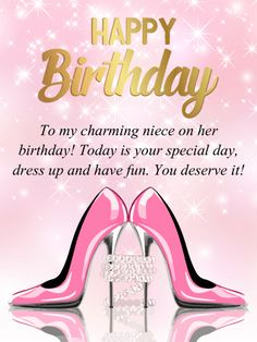 To my Charming Niece - Happy Birthday Card: Remind your niece that today is the day to dress up and have some fun! It's her birthday and she deserves it. This birthday card displays an image that will get your niece excited about looking her best for her birthday. It features pretty high heel shoes with a pearl necklace wrapped around the heels. She will also love the sparkling pink background and gold lettering. All these elements come together to form a spectacular birthday card!