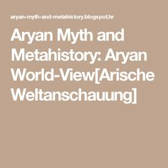 Aryan Myth and Metahistory: Aryan World-View[Arische Weltanschauung] World View, Civilization, Math Equations, Places, Lugares