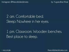 this is soooooo true! The best sleeping time is obviously hearing stupid lectures! True Love Quotes, Bff Quotes, Amazing Quotes, Cute Quotes, Qoutes, School Days Quotes, School Diary, Tiny Stories, Graduation Quotes
