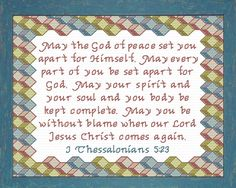 Cross Stitch Bible Verse II Timothy May the God of peace set you apart for Himself. May every part of you be set apart for God. May your spirit and your soul and your body be kept complete. May you be without blame when our Lord Jesus Christ comes again. Cross Stitch Charts, Cross Stitch Designs, Cross Stitch Embroidery, Stitch Patterns, Scripture Quotes, Scriptures, Christian Faith, Christian Quotes, Timothy 4