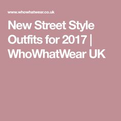 New Street Style Outfits for 2017 | WhoWhatWear UK