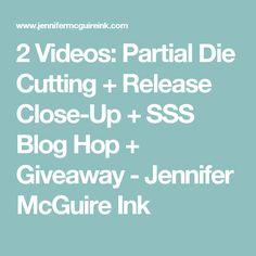 2 Videos: Partial Die Cutting + Release Close-Up + SSS Blog Hop + Giveaway - Jennifer McGuire Ink