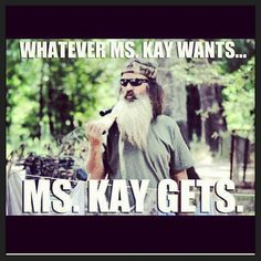 """Whatever miss Kay wants... Miss Kay gets"" ..........true......."