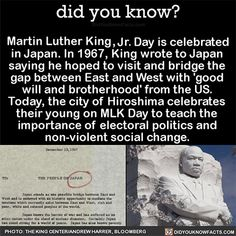 """did-you-kno: """" Martin Luther King, Jr. Day is celebrated in Japan. In King wrote to Japan saying he hoped to visit and bridge the gap between East and West with 'good will and brotherhood' from the US. Today, the city of Hiroshima celebrates. Wtf Fun Facts, True Facts, Random Facts, Strange Facts, Random Things, Interesting Facts About Humans, Interesting Stories, Fascinating Facts, The More You Know"""