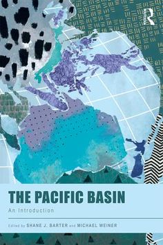 The Pacific Basin: An Introduction. Edited by Shane J. Barter and Michael Weiner. Routledge. ISBN 9781138689916. Index by Amron Gravett @WCBookServices