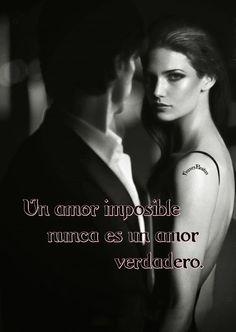 Frases Bonitas Para Todo Momento: Un amor imposible nunca es un amor verdadero.