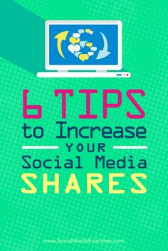 6 Tips to Increase Your Social Media Shares : Social Media Tips