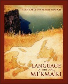 Language of this Land Mi'kma'ki: Trudy Sable, Bernie Francis: 9781897009499: Books - Amazon.ca