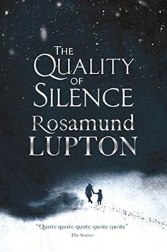 . : The Quality of Silence by Rosamund Lupton