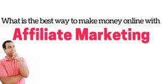 What+is+the+best+way+to+make+money+online+with+AFFILIATE+MARKETING