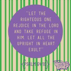 """Psalm 64:10 - Verse of the Day 7/6/14 - Whats in the Bible """"Let the righteous one rejoice in the Lord and take refuge in Him. Let all the upright in heart exult."""""""