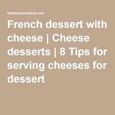 French dessert with cheese | Cheese desserts | 8 Tips for serving cheeses for dessert
