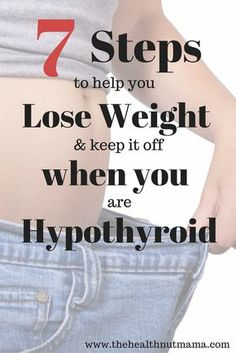 7 Steps to help you Lose Weight & Keep it off when you are Hypothyroid. Also how to find out if you are and don't know it! Amazing how many women (especially) have it and don't know it! www.thehealthnutmama.com