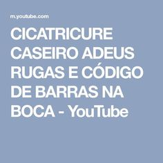CICATRICURE CASEIRO ADEUS RUGAS E CÓDIGO DE BARRAS NA BOCA - YouTube