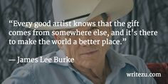 """""""…it's there to make the world a better place. Authors, Writers, James Lee Burke, Writing Quotes, Best Artist, Fiction, How To Make, Quotes About Writing, Sign Writer"""