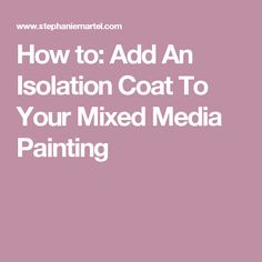 How to: Add An Isolation Coat To Your Mixed Media Painting