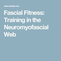 Fascial Fitness: Training in the Neuromyofascial Web