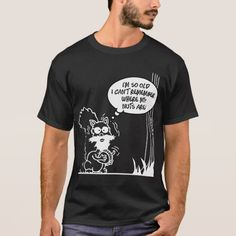 Shop I'm so old I can't remember where my nuts are T-Shirt created by shirtzombie. Funny Outfits, Grandpa Gifts, I Cant, Tshirt Colors, Cool T Shirts, Funny Tshirts, Fitness Models, Mens Fashion, Casual