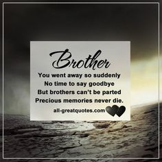 brother you went away so suddenly no time to say goodbye but brothers cant be parted precious memories never die all greatquotescom heaven brother