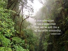 A true adventure is not a experience that can be sold like a all inclusive commodity. /zalozen.com