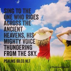 Sing to the one who rides across the ancient heavens, his mighty voice thundering from the sky.