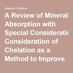 A Review of Mineral Absorption with Special Consideration of Chelation as a Method to Improve Bioavailability of Mineral…