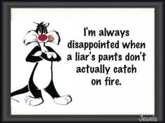 Liar, liar, pants on fire!