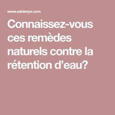 Connaissez-vous ces remèdes naturels contre la rétention d'eau? Cellulite, Nutrition, Life, Flat Stomach, Get Skinny, Natural Remedies, Legs, Walking, Impala