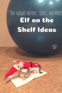 """Night-before"", easy, no-prep Elf on the Shelf Ideas! #elfontheshelf #christmas"