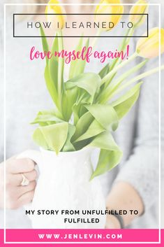 How I learned to go from feeling unfulfilled to fulfilled and love myself again!