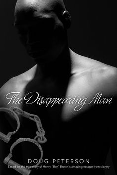 """The Disappearing Man"" is a novel based on the true story of Henry ""Box"" Brown--a slave who mailed himself to freedom. In 1849, Henry Brown was sealed inside a box and mailed from Richmond to Philadelphia--one of the most amazing escapes in American history. disappearingman.com"