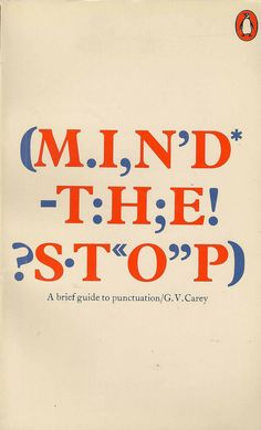 G.V. Carey - Mind the Stop: A Brief Guide to Punctuation  Penguin Reference Books  Published 1976; 1977 reprint  Cover Artist: Alan Fletcher / Pentagram