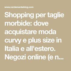 Shopping per taglie morbide: dove acquistare moda curvy e plus size in Italia e all'estero. Negozi online (e non) per comprare abbigliamento taglie comode.