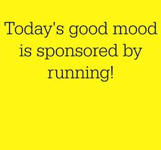 Today's good mood is sponsored by RUNNING